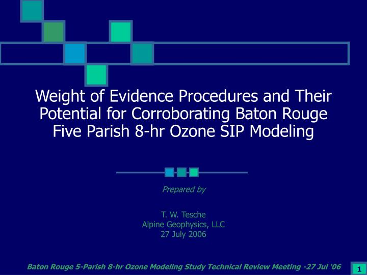 Weight of Evidence Procedures and Their Potential for Corroborating Baton Rouge Five Parish 8-hr Ozo...