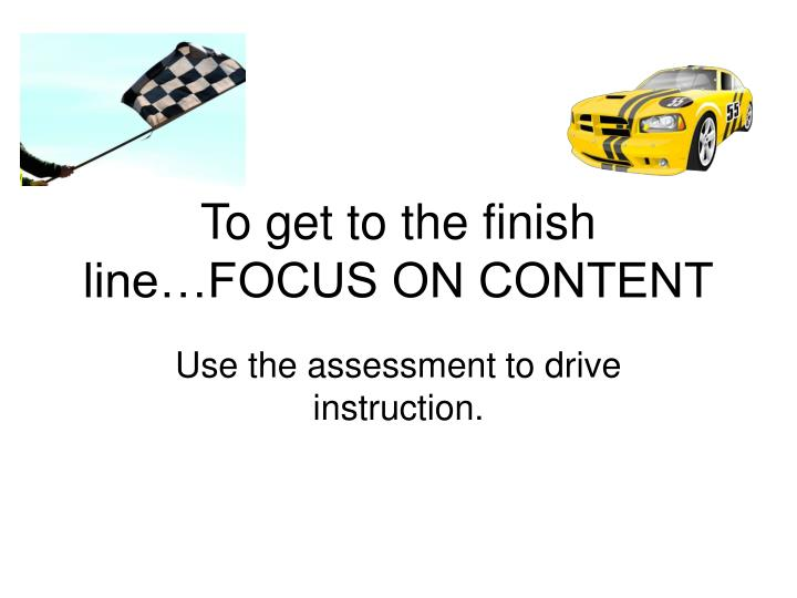 To get to the finish line…FOCUS ON CONTENT