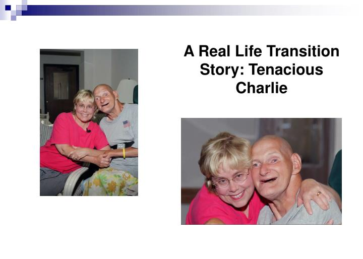 A Real Life Transition Story: Tenacious Charlie