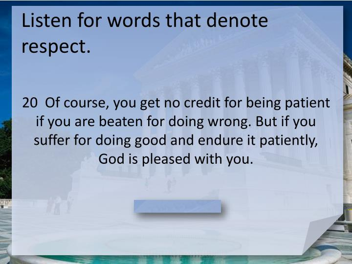 Listen for words that denote respect.