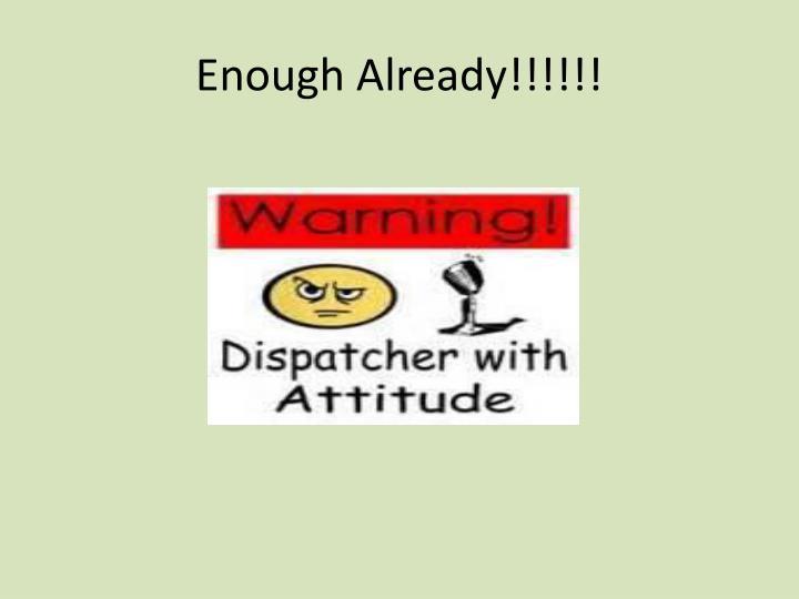 Enough Already!!!!!!