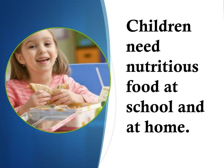 Children need nutritious food at school and at home.