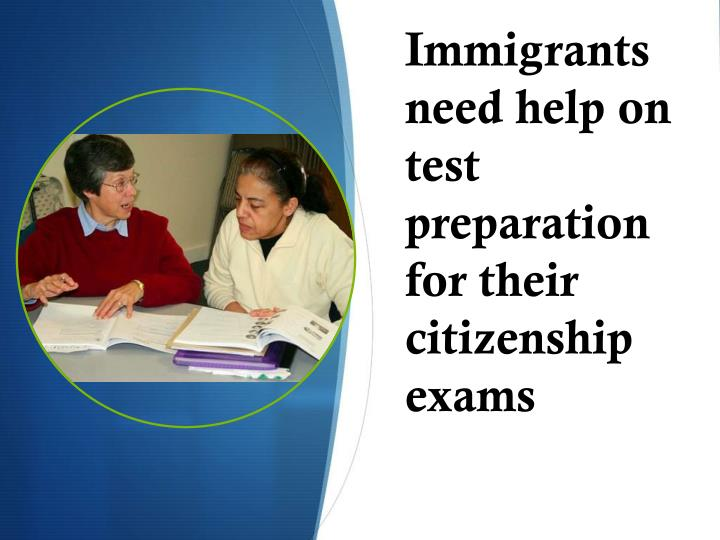 Immigrants need help on test preparation for their citizenship exams