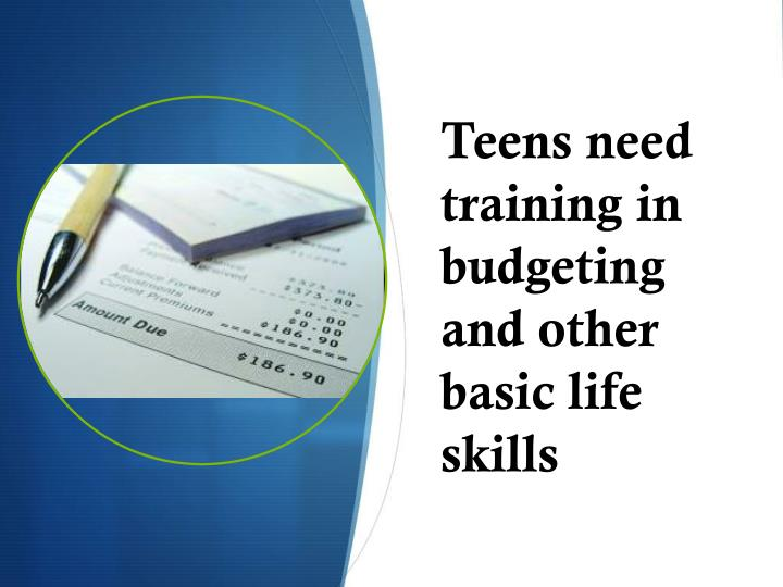 Teens need training in budgeting and other basic life skills