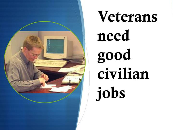 Veterans need good civilian jobs