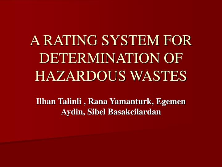 A RATING SYSTEM FOR DETERMINATION OF HAZARDOUS WASTES