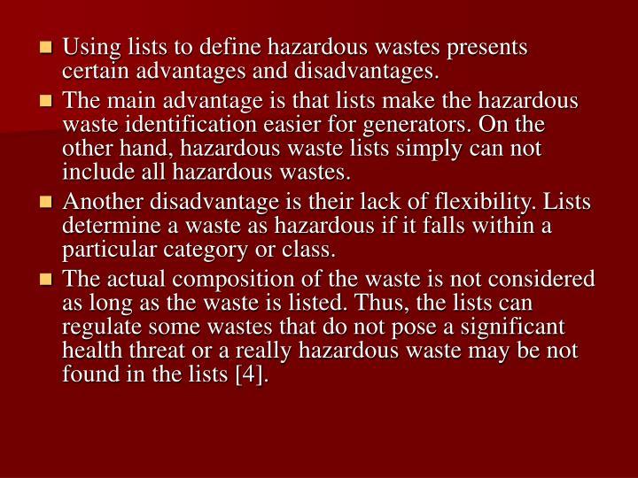 Using lists to define hazardous wastes presents certain advantages and disadvantages.