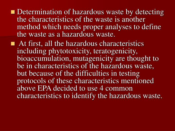 Determination of hazardous waste by detecting the characteristics of the waste is another method which needs proper analyses to define the waste as a hazardous waste.