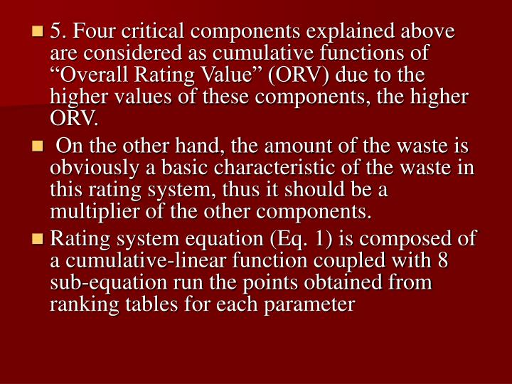 5. Four critical components explained above are considered as cumulative functions of Overall Rating Value (ORV) due to the higher values of these components, the higher ORV.