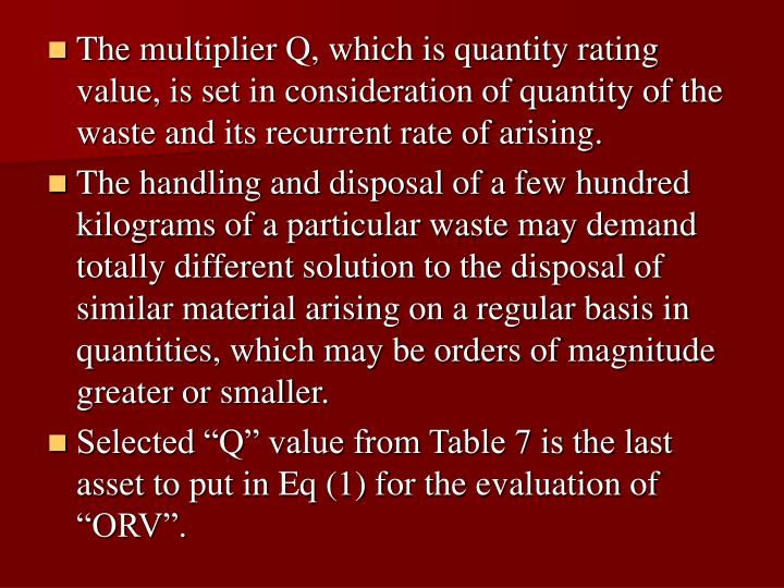The multiplier Q, which is quantity rating value, is set in consideration of quantity of the waste and its recurrent rate of arising.