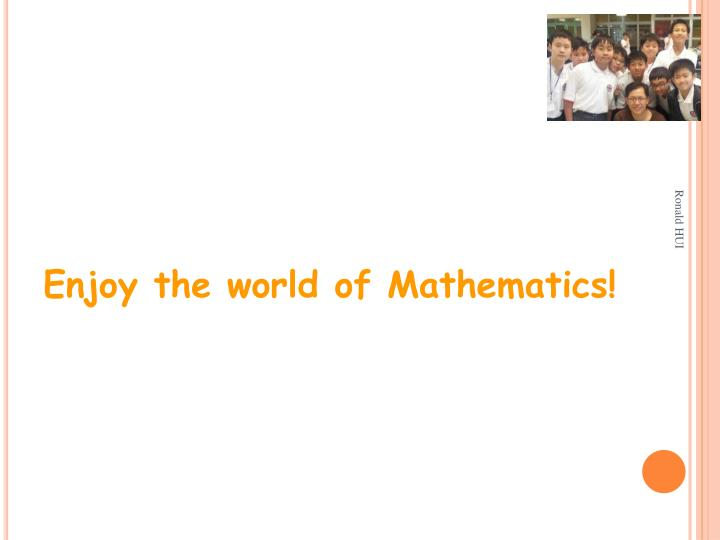 Enjoy the world of Mathematics!