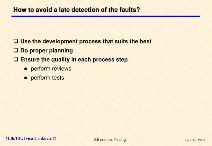 How to avoid a late detection of the faults?
