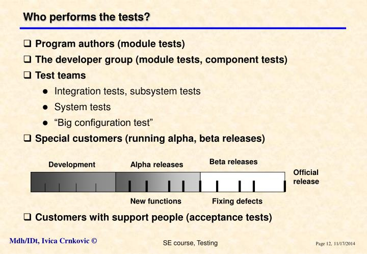Who performs the tests?