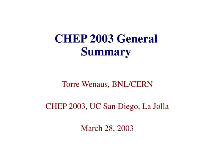 CHEP 2003 General Summary