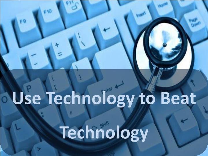 Use Technology to Beat Technology