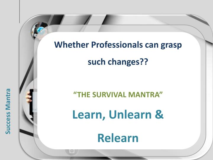 Whether Professionals can grasp such changes??