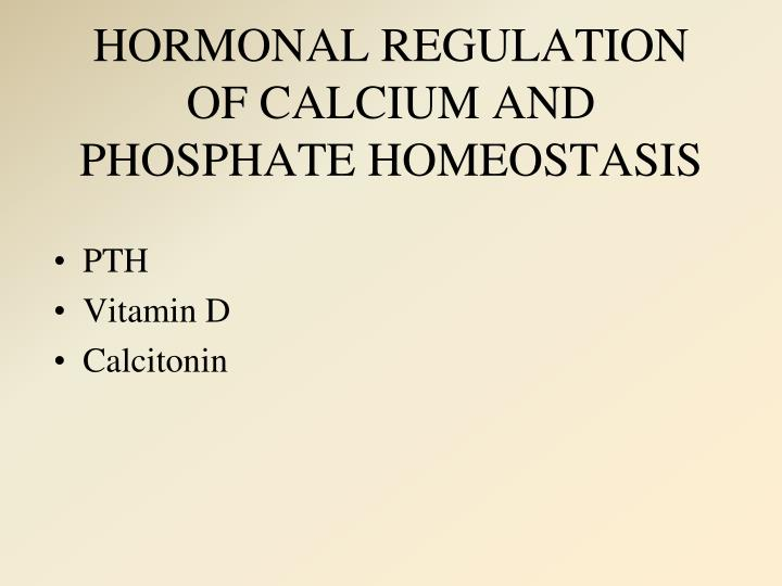 HORMONAL REGULATION OF CALCIUM AND PHOSPHATE HOMEOSTASIS