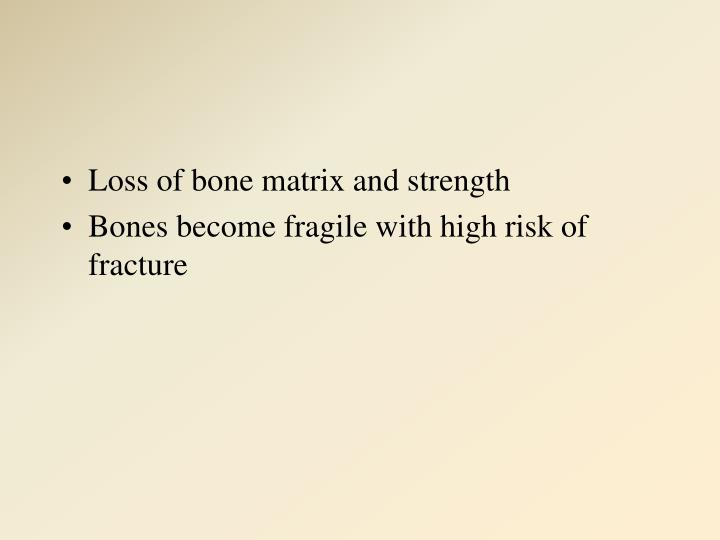 Loss of bone matrix and strength