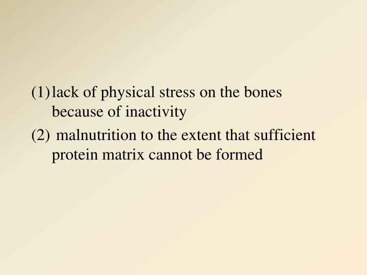 lack of physical stress on the bones because of inactivity