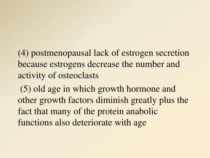 (4) postmenopausal lack of estrogen secretion because estrogens decrease the number and activity of osteoclasts