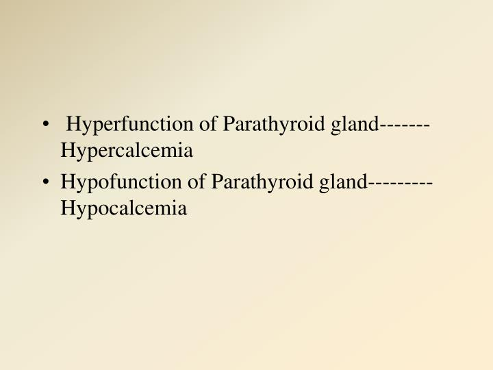 Hyperfunction of Parathyroid gland-------Hypercalcemia
