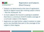 registration and subjects post primary