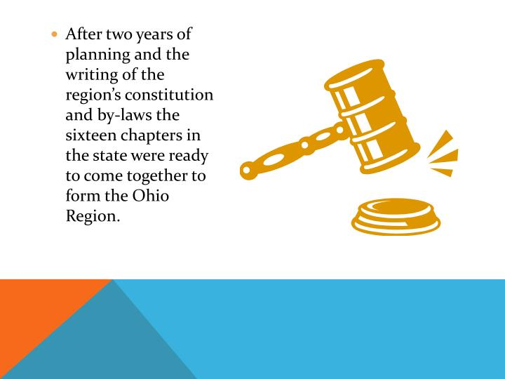 After two years of planning and the writing of the region's constitution and by-laws the sixteen chapters in the state were ready to come together to form the Ohio Region.