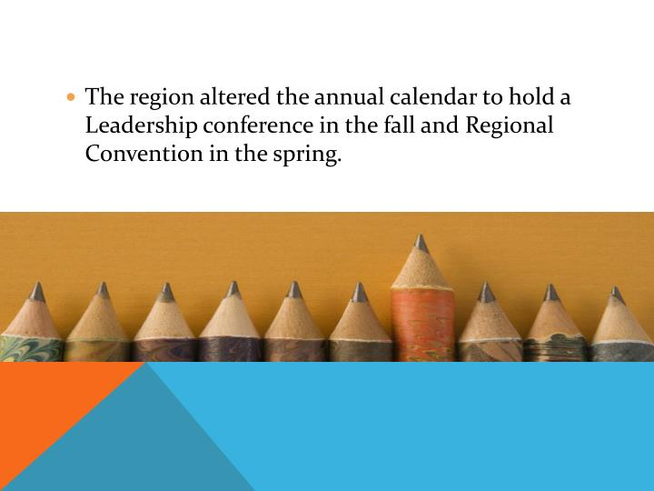 The region altered the annual calendar to hold a Leadership conference in the fall and Regional Convention in the spring.
