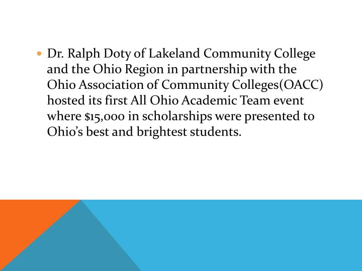Dr. Ralph Doty of Lakeland Community College and the Ohio Region in partnership with the Ohio Association of Community Colleges(OACC) hosted its first All Ohio Academic Team event where $15,000 in scholarships were presented to Ohio's best and brightest students.