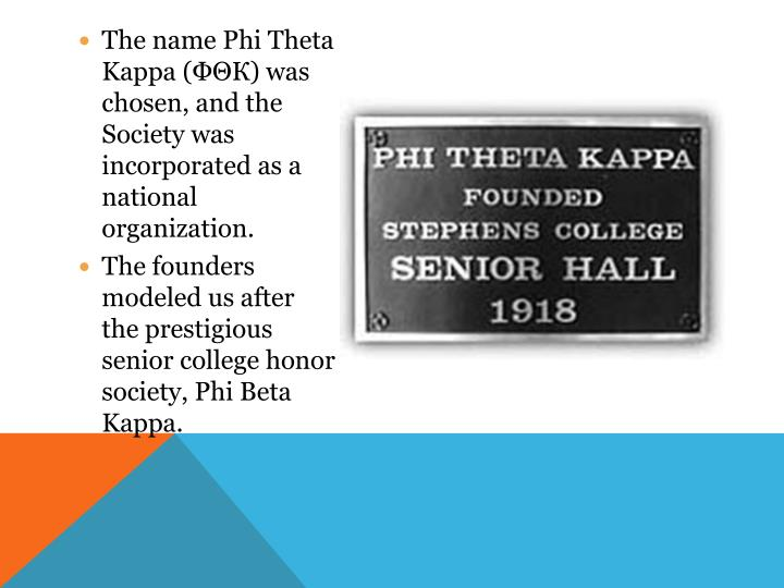 The name Phi Theta Kappa (ΦΘК) was chosen, and the Society was incorporated as a national organization.