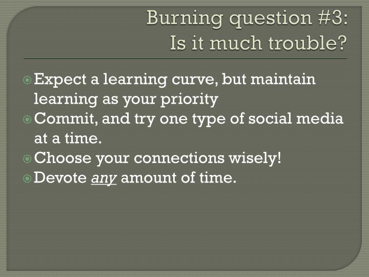 Burning question #3: