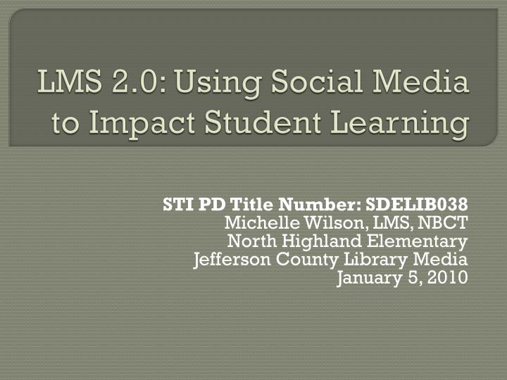Lms 2 0 using social media to impact student learning