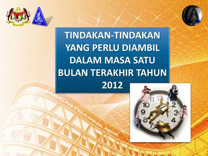 TINDAKAN-TINDAKAN YANG PERLU DIAMBIL DALAM MASA SATU BULAN TERAKHIR TAHUN 2012