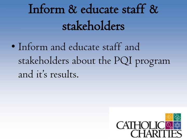 Inform & educate staff & stakeholders