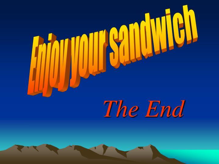 Enjoy your sandwich