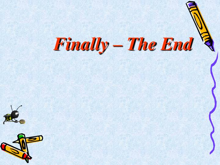 Finally – The End