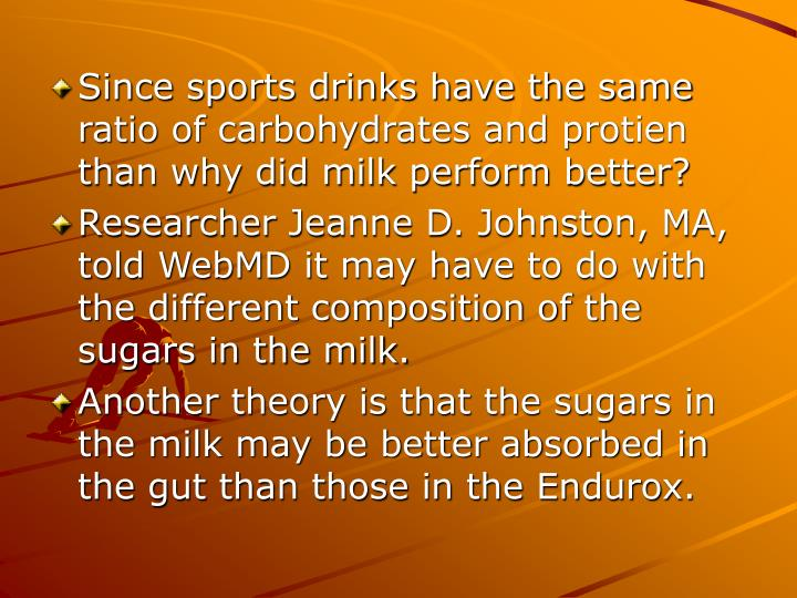 Since sports drinks have the same ratio of carbohydrates and protien than why did milk perform better?