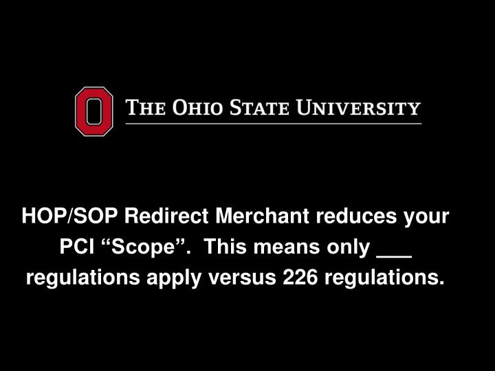"""HOP/SOP Redirect Merchant reduces your PCI """"Scope"""".  This means only ___ regulations apply versus 226 regulations."""