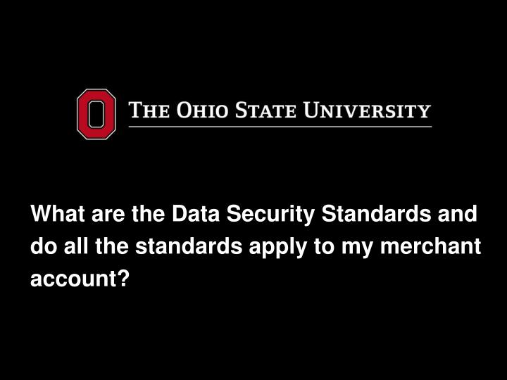 What are the Data Security Standards and do all the standards apply to my merchant account?