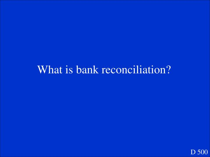 What is bank reconciliation?