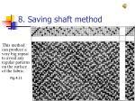8 saving shaft method