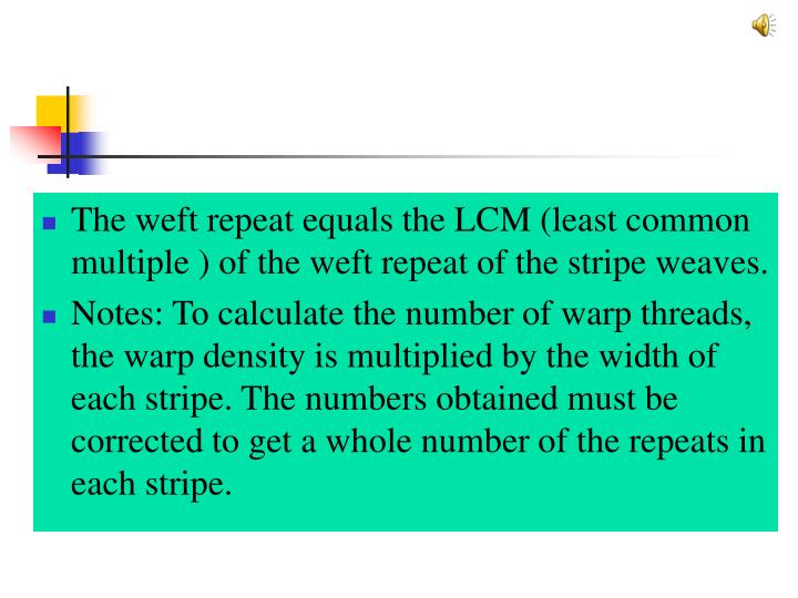 The weft repeat equals the LCM (least common multiple ) of the weft repeat of the stripe weaves.