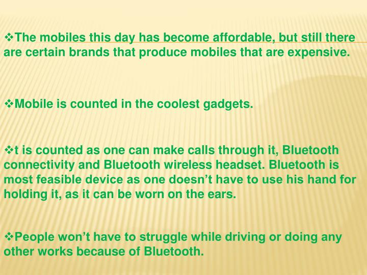 The mobiles this day has become affordable, but still there are certain brands that produce mobiles that are expensive.