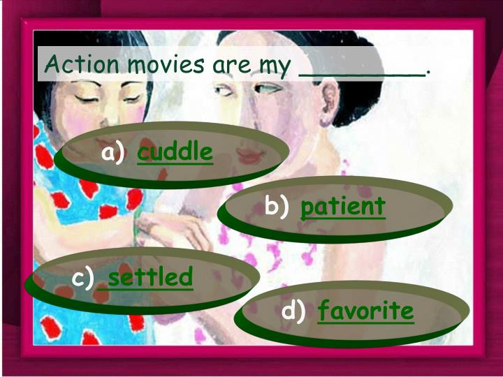Action movies are my ________.
