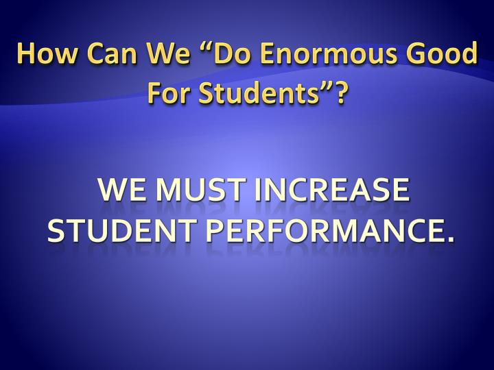 """How Can We """"Do Enormous Good For Students""""?"""