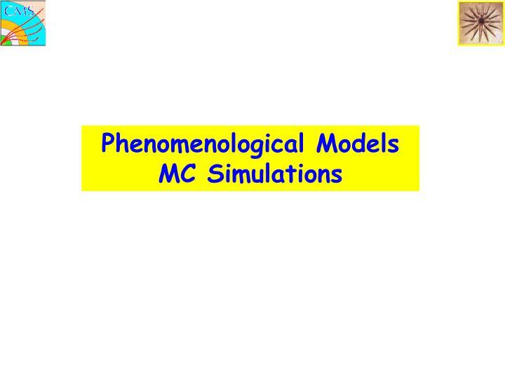 Phenomenological Models MC Simulations