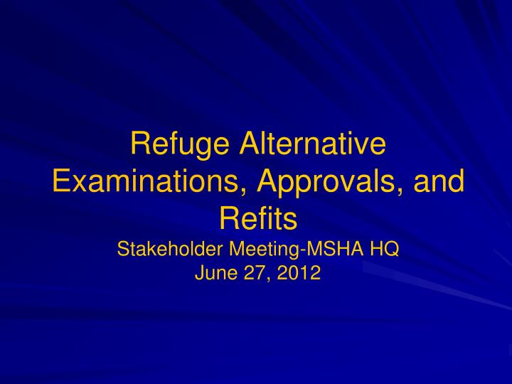 refuge alternative examinations approvals and refits stakeholder meeting msha hq june 27 2012