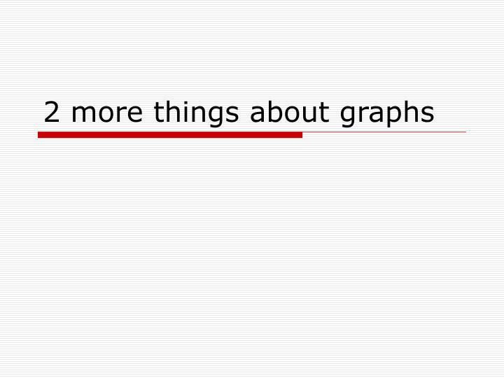 2 more things about graphs