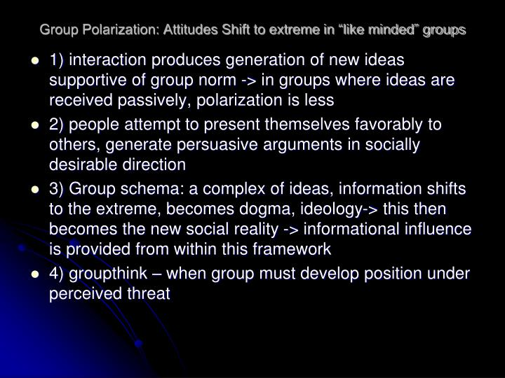 "Group Polarization: Attitudes Shift to extreme in ""like minded"" groups"
