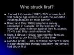 who struck first